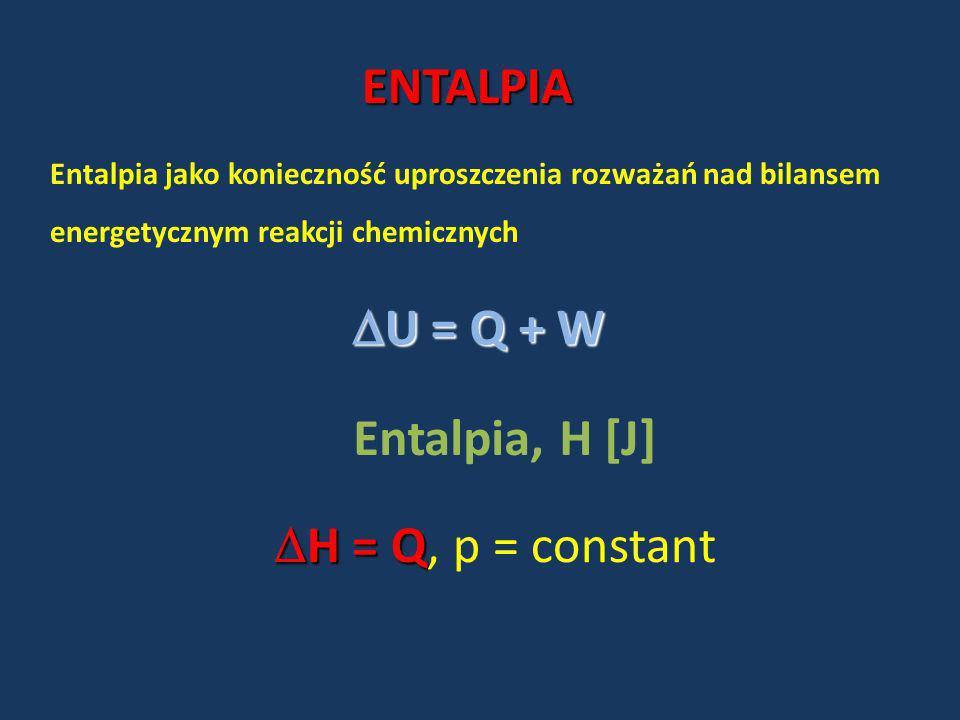 ENTALPIA U = Q + W Entalpia, H [J] H = Q, p = constant